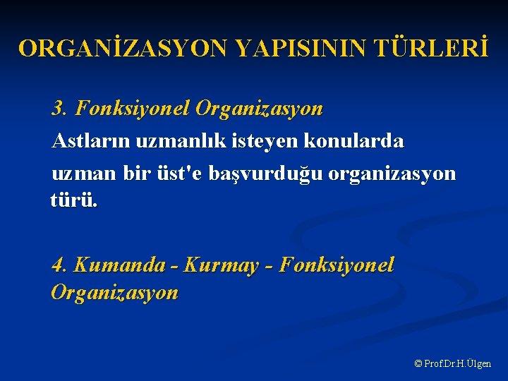 ORGANİZASYON YAPISININ TÜRLERİ 3. Fonksiyonel Organizasyon Astların uzmanlık isteyen konularda uzman bir üst'e başvurduğu