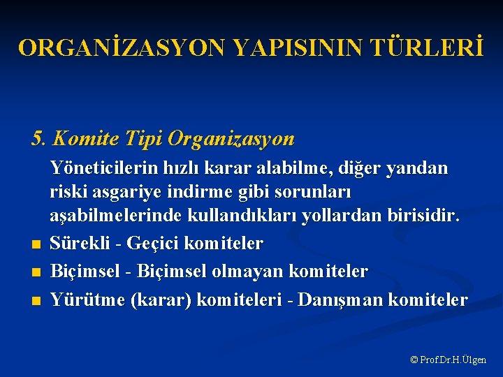 ORGANİZASYON YAPISININ TÜRLERİ 5. Komite Tipi Organizasyon n Yöneticilerin hızlı karar alabilme, diğer yandan
