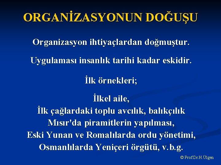 ORGANİZASYONUN DOĞUŞU Organizasyon ihtiyaçlardan doğmuştur. Uygulaması insanlık tarihi kadar eskidir. İlk örnekleri; İlkel aile,
