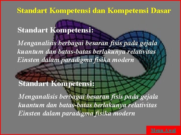 Standart Kompetensi dan Kompetensi Dasar Standart Kompetensi: Menganalisis berbagai besaran fisis pada gejala kuantum