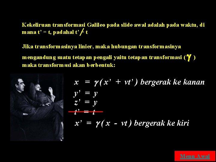 Kekeliruan transformasi Galileo pada slide awal adalah pada waktu, di mana t' = t,
