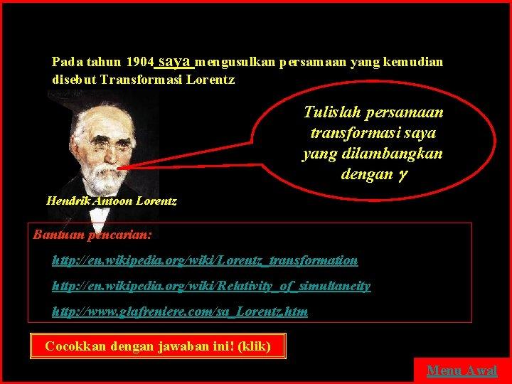 Pada tahun 1904 saya mengusulkan persamaan yang kemudian disebut Transformasi Lorentz Tulislah persamaan transformasi