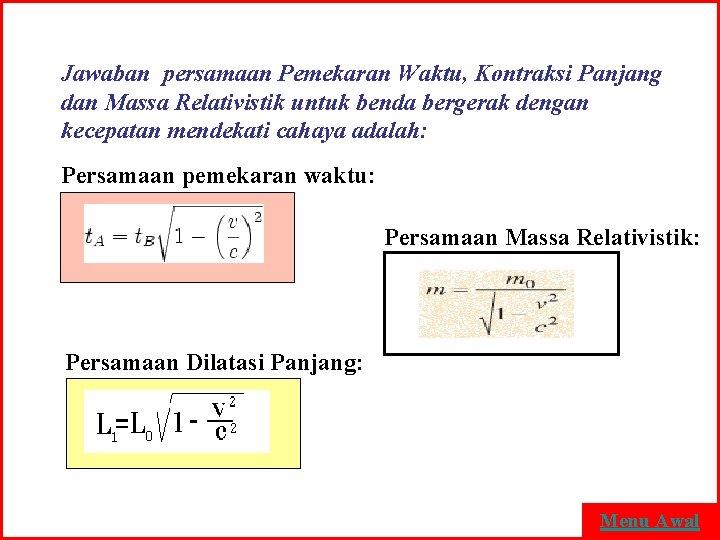 Jawaban persamaan Pemekaran Waktu, Kontraksi Panjang dan Massa Relativistik untuk benda bergerak dengan kecepatan