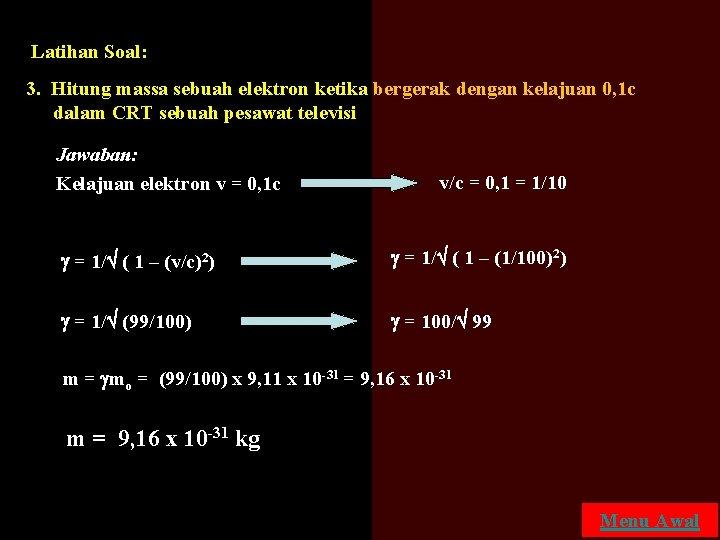 Latihan Soal: 3. Hitung massa sebuah elektron ketika bergerak dengan kelajuan 0, 1 c