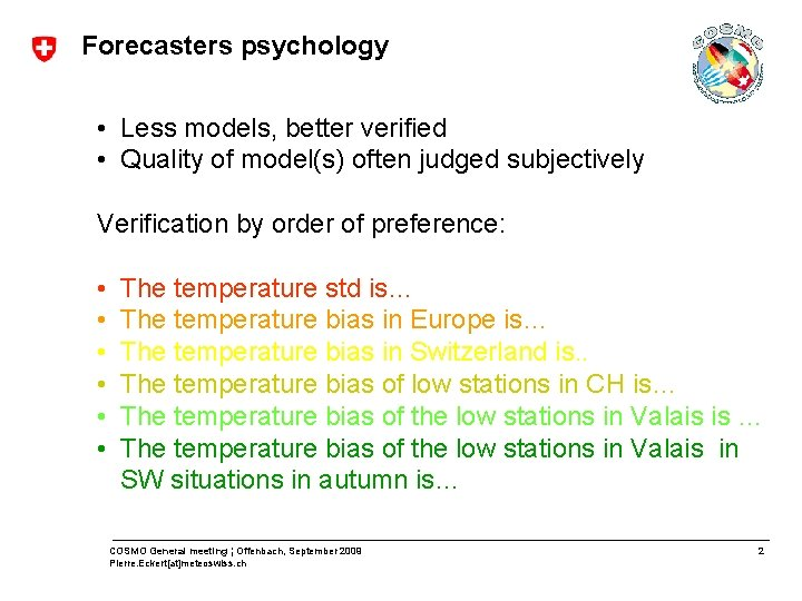 Forecasters psychology • Less models, better verified • Quality of model(s) often judged subjectively