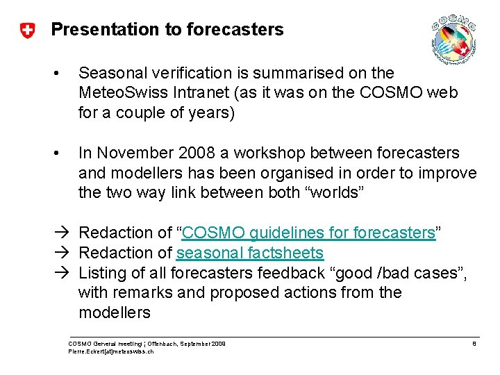 Presentation to forecasters • Seasonal verification is summarised on the Meteo. Swiss Intranet (as