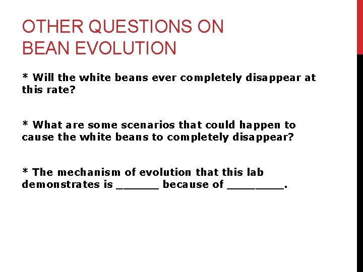 OTHER QUESTIONS ON BEAN EVOLUTION * Will the white beans ever completely disappear at