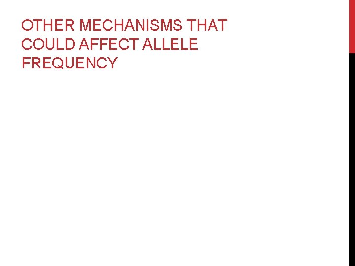 OTHER MECHANISMS THAT COULD AFFECT ALLELE FREQUENCY