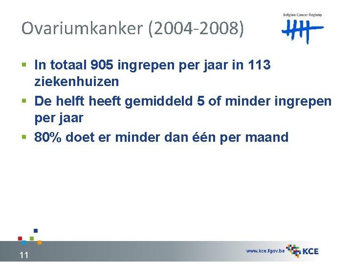 Ovariumkanker (2004 -2008) § In totaal 905 ingrepen per jaar in 113 ziekenhuizen §