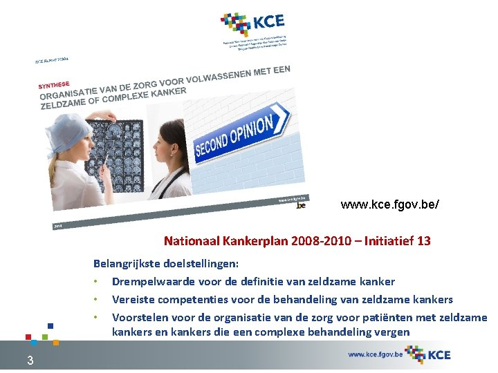 www. kce. fgov. be/ Nationaal Kankerplan 2008 -2010 – Initiatief 13 Belangrijkste doelstellingen: •
