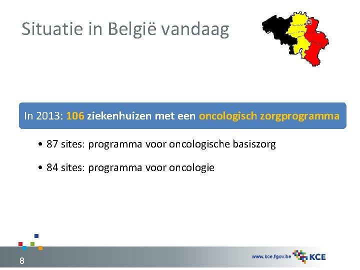 Situatie in België vandaag In 2013: 106 ziekenhuizen met een oncologisch zorgprogramma • 87