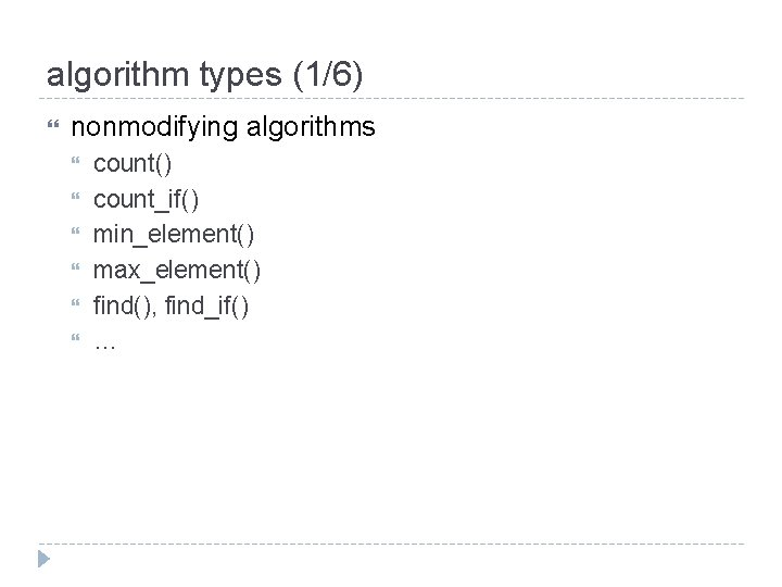 algorithm types (1/6) nonmodifying algorithms count() count_if() min_element() max_element() find(), find_if() …