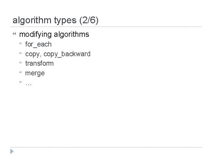 algorithm types (2/6) modifying algorithms for_each copy, copy_backward transform merge …