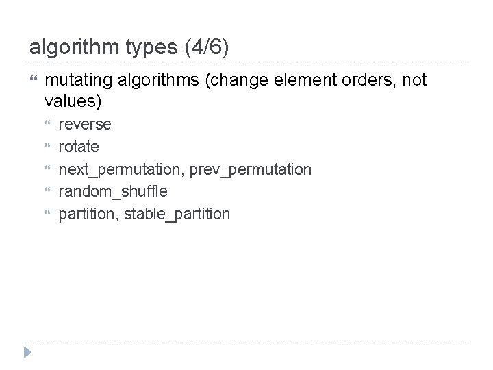 algorithm types (4/6) mutating algorithms (change element orders, not values) reverse rotate next_permutation, prev_permutation