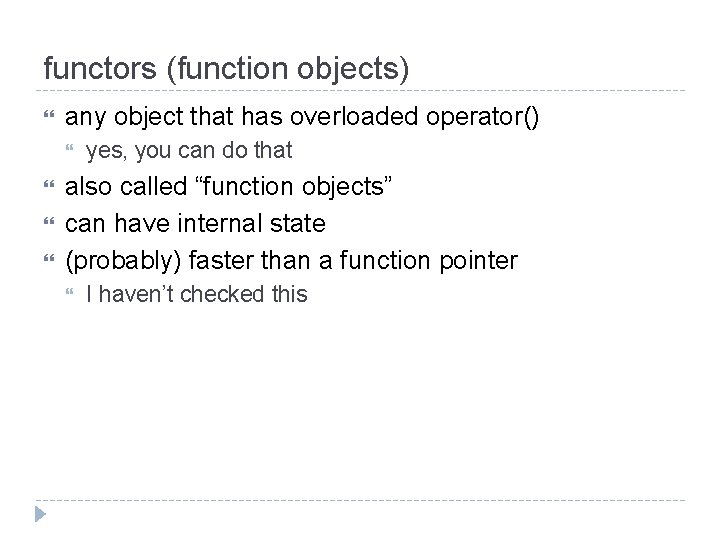 functors (function objects) any object that has overloaded operator() yes, you can do that