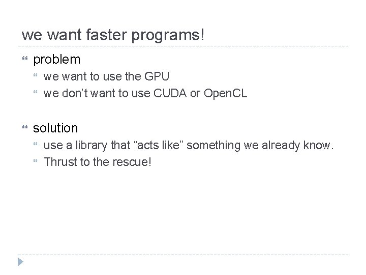 we want faster programs! problem we want to use the GPU we don't want