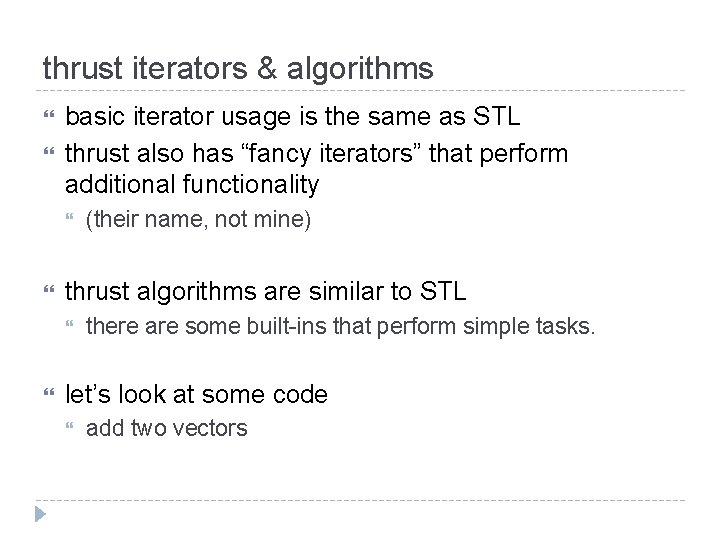 thrust iterators & algorithms basic iterator usage is the same as STL thrust also