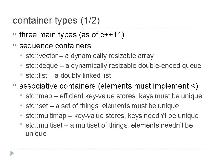 container types (1/2) three main types (as of c++11) sequence containers std: : vector