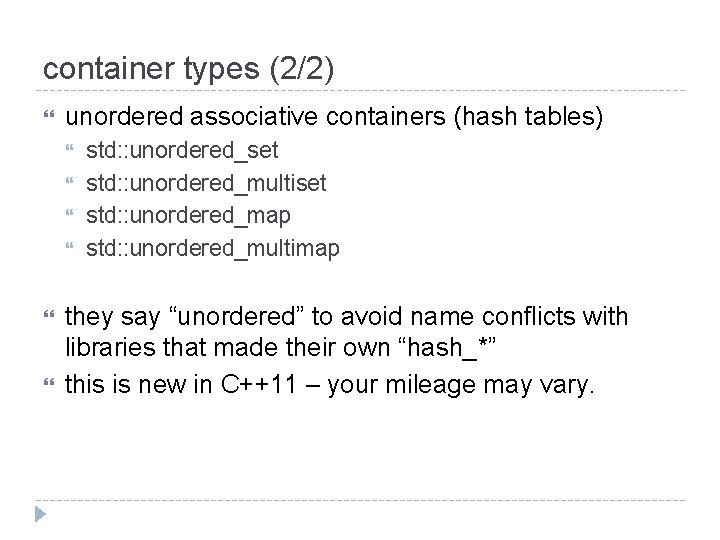 container types (2/2) unordered associative containers (hash tables) std: : unordered_set std: : unordered_multiset