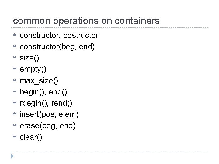 common operations on containers constructor, destructor constructor(beg, end) size() empty() max_size() begin(), end() rbegin(),