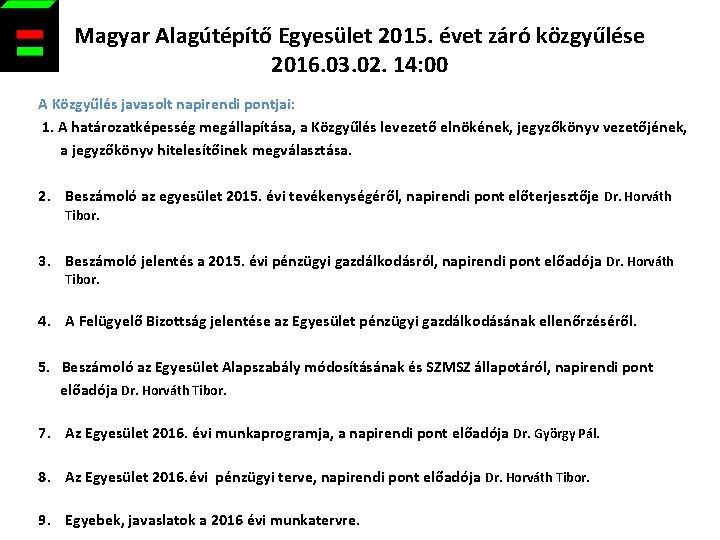 Magyar Alagútépítő Egyesület 2015. évet záró közgyűlése 2016. 03. 02. 14: 00 A Közgyűlés