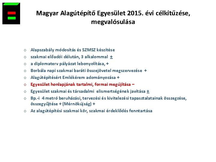 Magyar Alagútépítő Egyesület 2015. évi célkitűzése, megvalósulása Alapszabály módosítás és SZMSZ készítése szakmai előadói