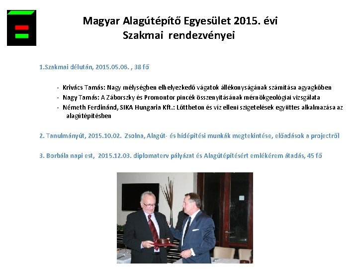 Magyar Alagútépítő Egyesület 2015. évi Szakmai rendezvényei 1. Szakmai délután, 2015. 06. ,