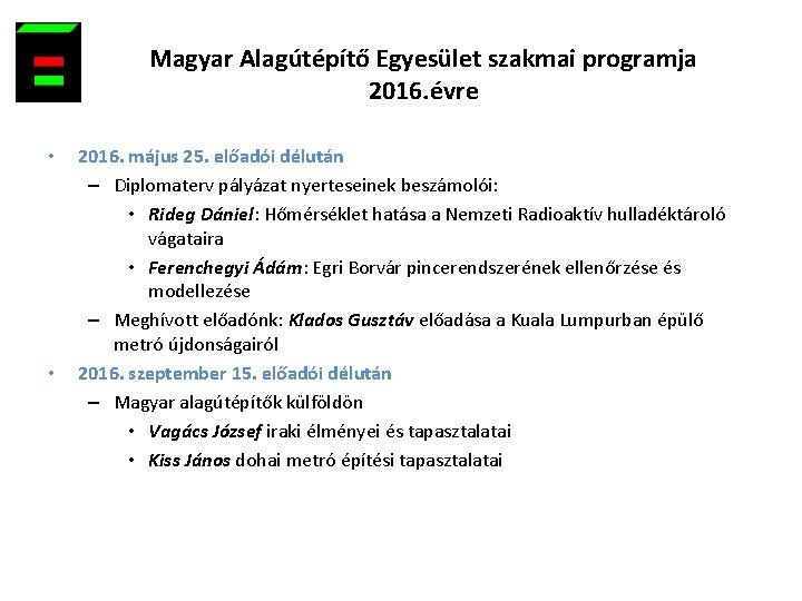 Magyar Alagútépítő Egyesület szakmai programja 2016. évre • • 2016. május 25. előadói délután