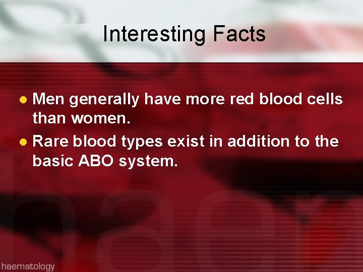 Interesting Facts Men generally have more red blood cells than women. l Rare blood