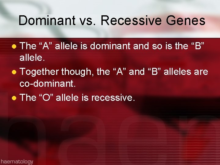 """Dominant vs. Recessive Genes The """"A"""" allele is dominant and so is the """"B"""""""