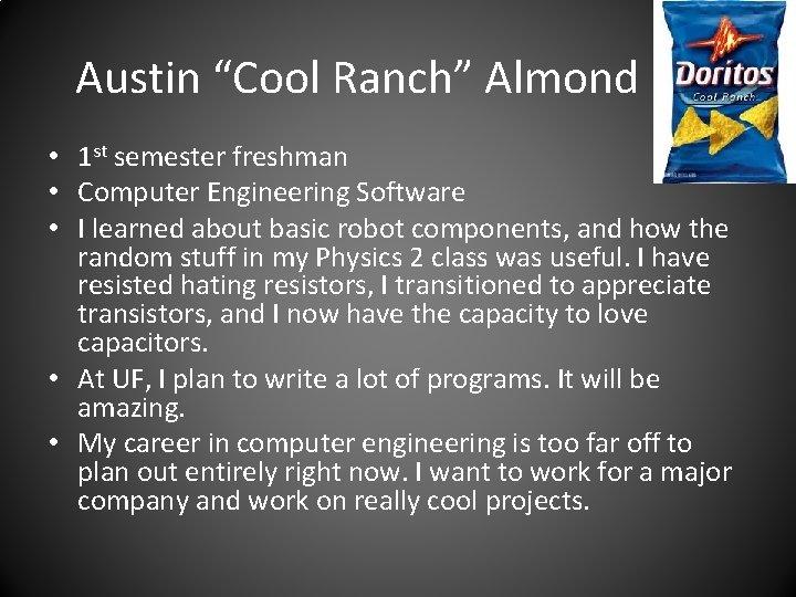 "Austin ""Cool Ranch"" Almond • 1 st semester freshman • Computer Engineering Software •"