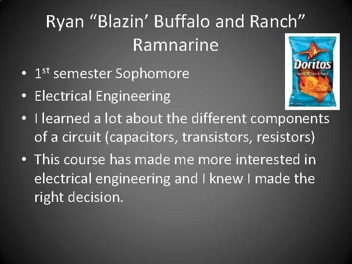 "Ryan ""Blazin' Buffalo and Ranch"" Ramnarine • 1 st semester Sophomore • Electrical Engineering"