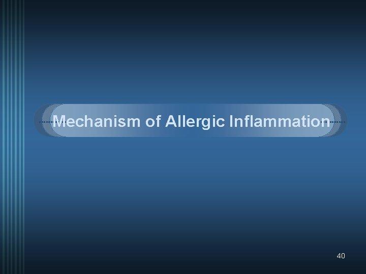 Mechanism of Allergic Inflammation 40