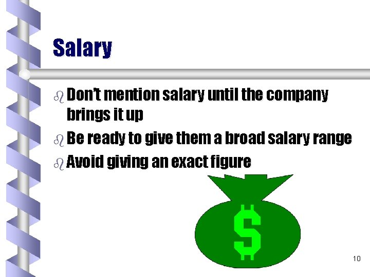 Salary b Don't mention salary until the company brings it up b Be ready