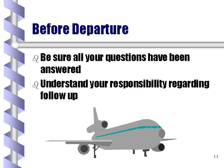 Before Departure b Be sure all your questions have been answered b Understand your