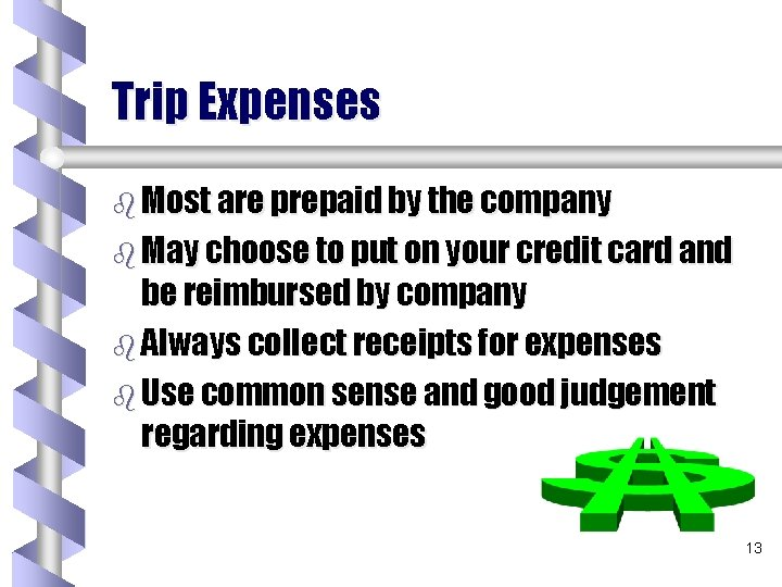 Trip Expenses b Most are prepaid by the company b May choose to put