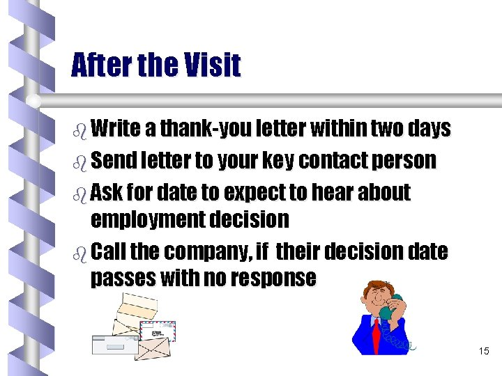 After the Visit b Write a thank-you letter within two days b Send letter