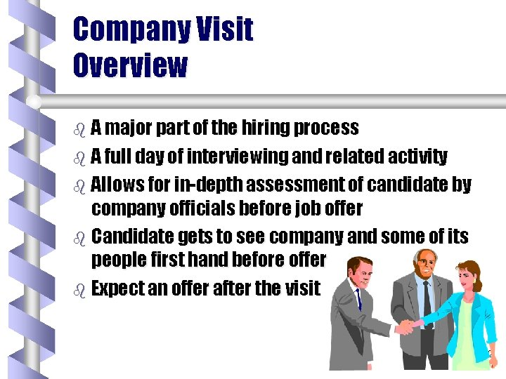 Company Visit Overview b A major part of the hiring process b A full