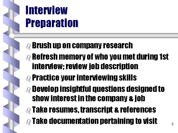 Interview Preparation b Brush up on company research b Refresh memory of who you