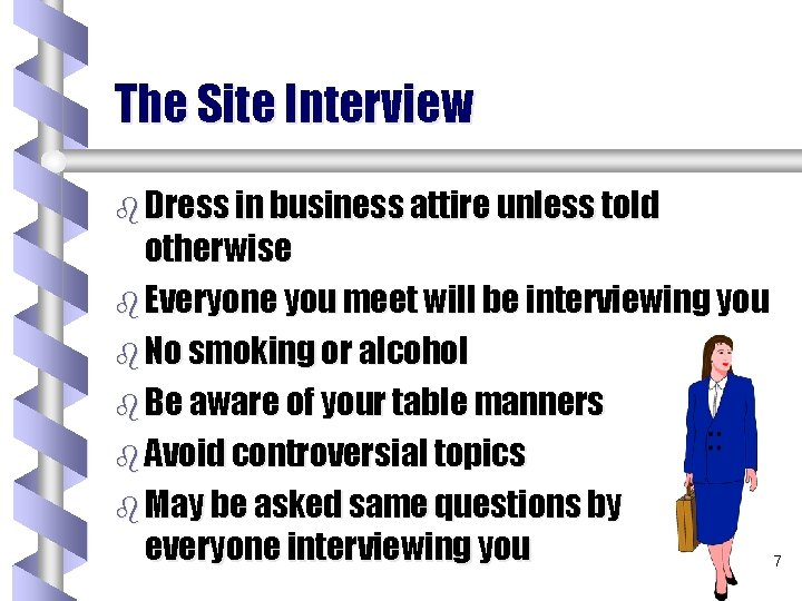 The Site Interview b Dress in business attire unless told otherwise b Everyone you