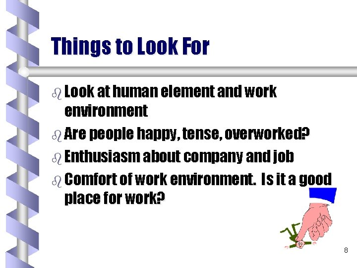 Things to Look For b Look at human element and work environment b Are