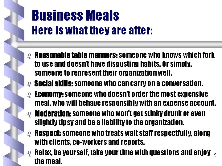 Business Meals Here is what they are after: b b b Reasonable table manners: