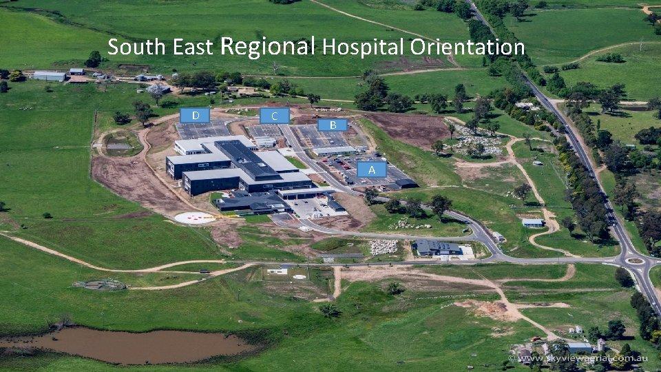 South East regional Hospital Orientation South East Regional Hospital Orientation D C B A
