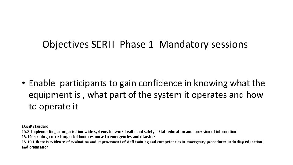Objectives SERH Phase 1 Mandatory sessions • Enable participants to gain confidence in knowing