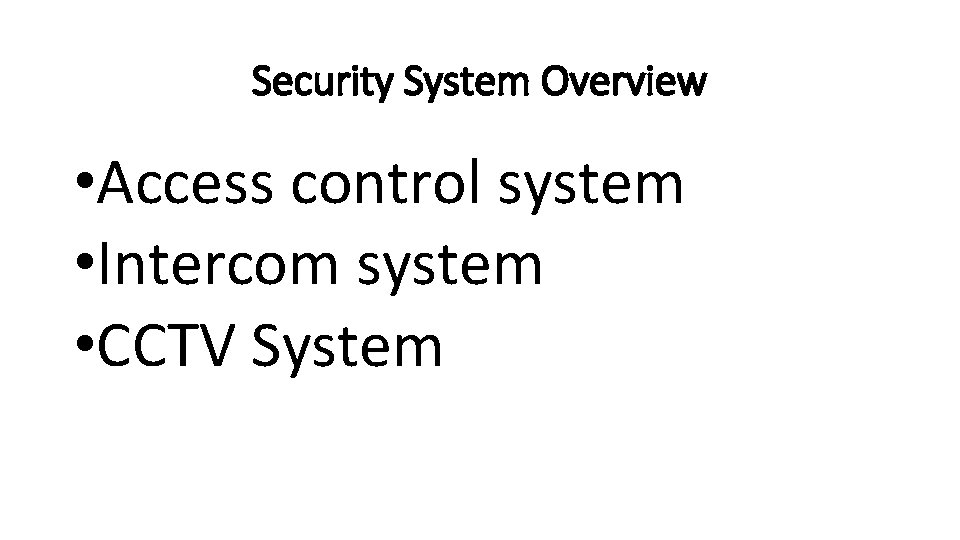Security System Overview • Access control system • Intercom system • CCTV System