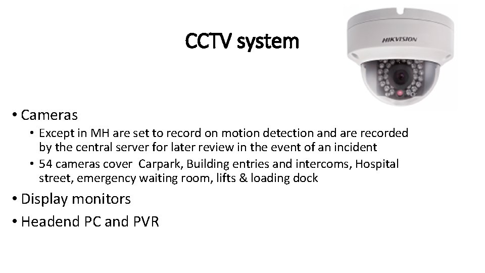 CCTV system • Cameras • Except in MH are set to record on motion