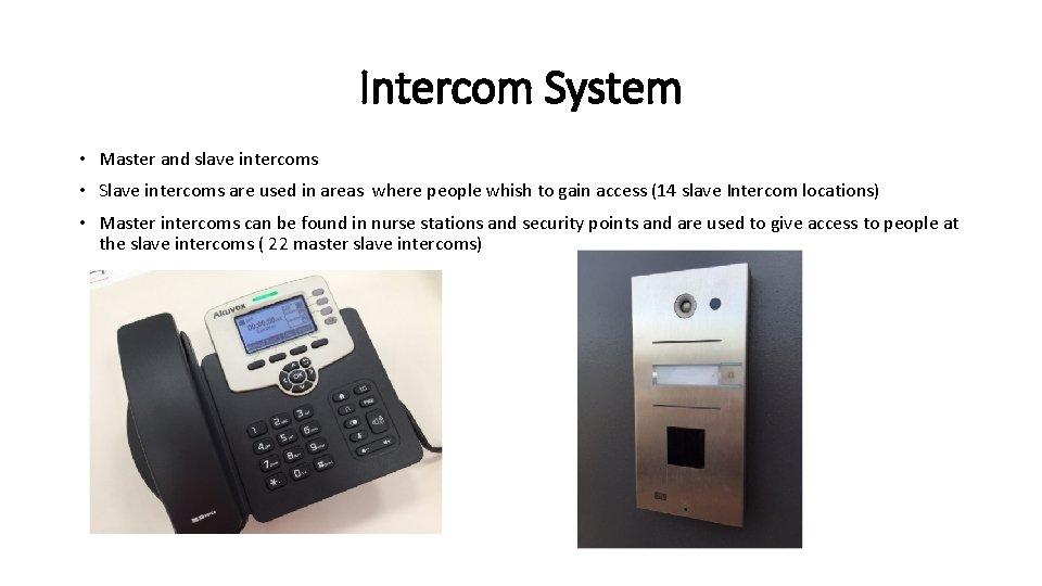 Intercom System • Master and slave intercoms • Slave intercoms are used in areas