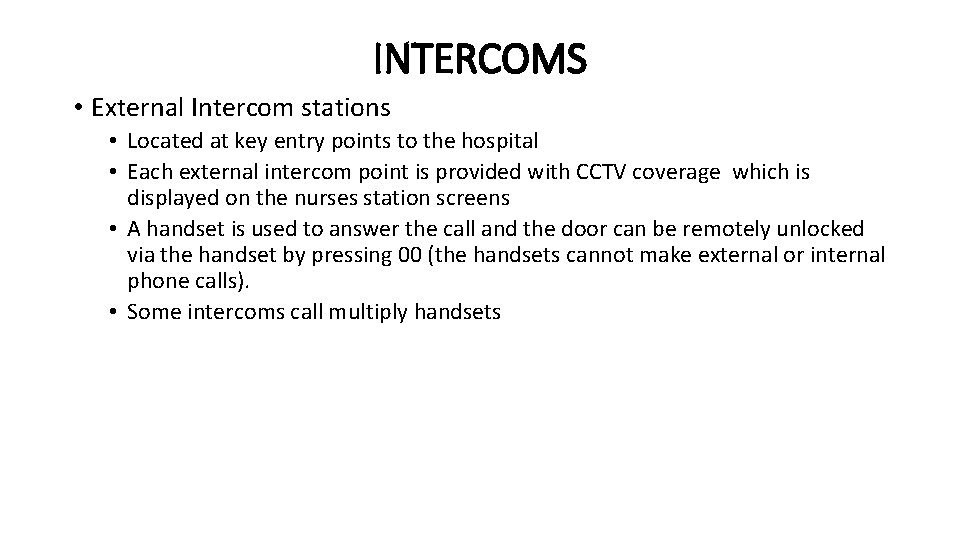 INTERCOMS • External Intercom stations • Located at key entry points to the hospital