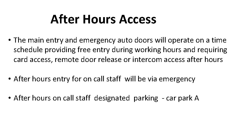 After Hours Access • The main entry and emergency auto doors will operate on