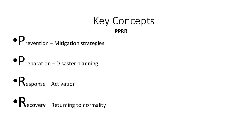 Key Concepts • Prevention – Mitigation strategies • Preparation – Disaster planning • Response